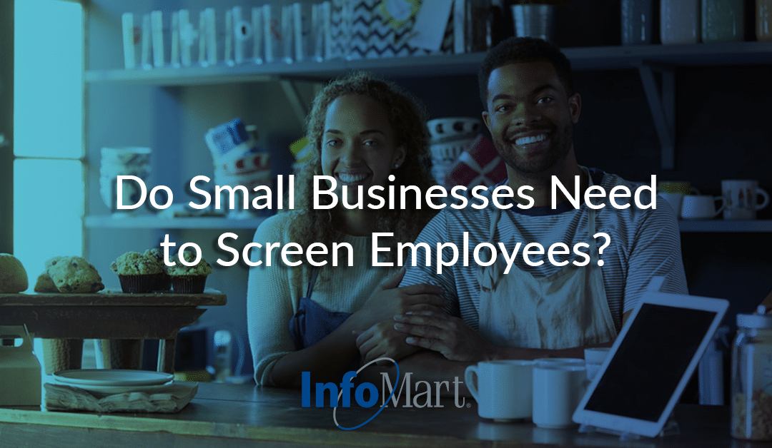 Do Small Businesses Need to Screen Employees?