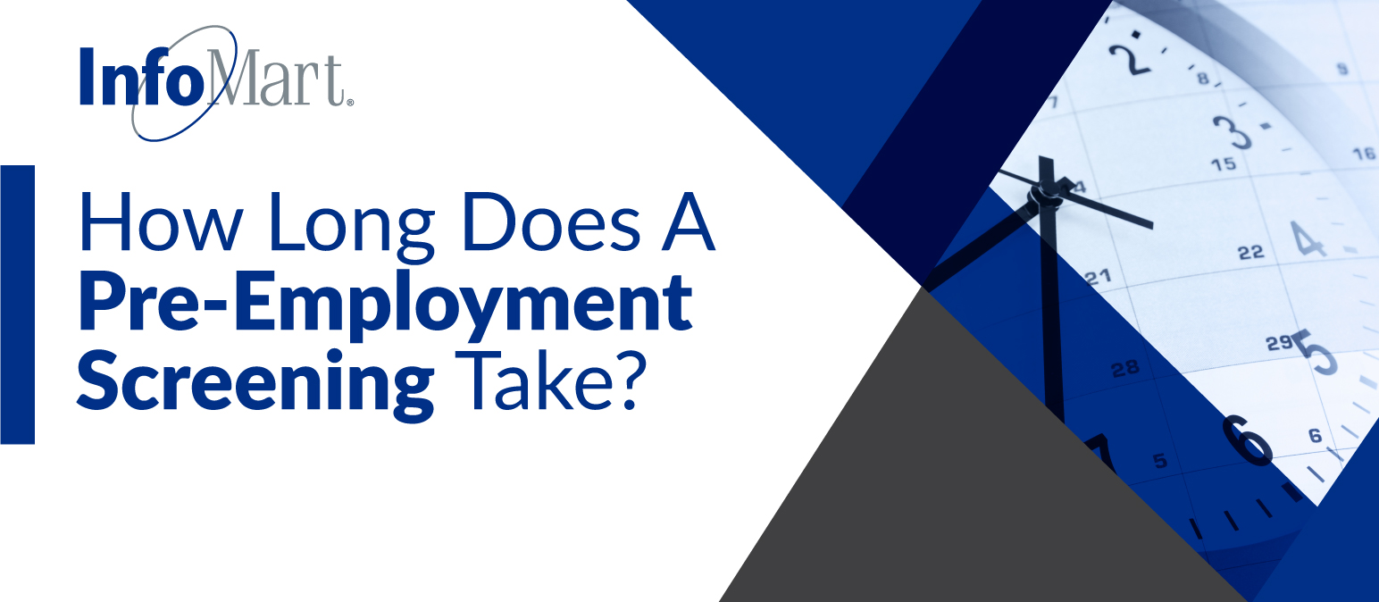 how long does a pre employment screening take infomart