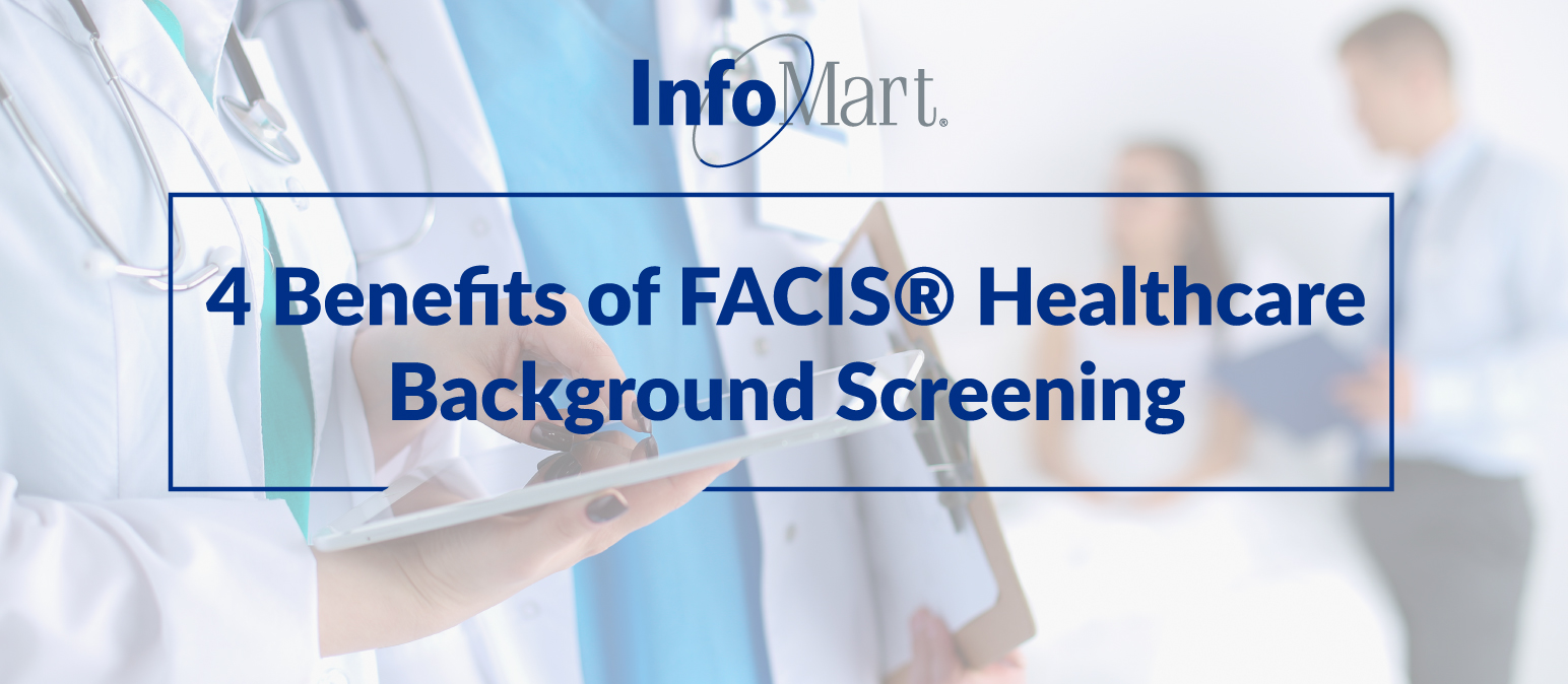 4 Benefits of FACIS® Healthcare Background Screening