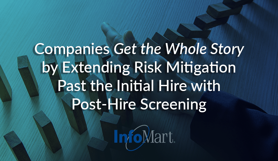Companies Get the Whole Story by Extending Risk Mitigation Past the Initial Hire with Post-Hire Screening
