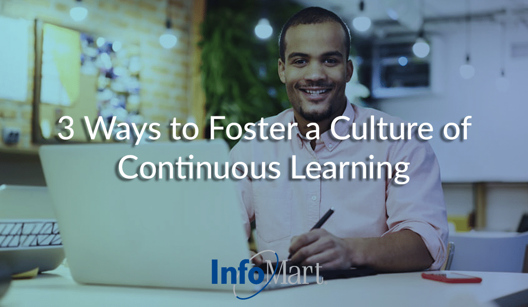 3 Ways to Foster a Culture of Continuous Learning