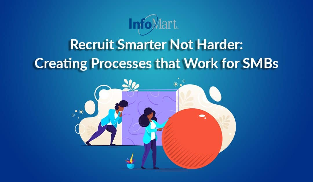 Recruit Smarter, Not Harder: Creating Processes that Work for SMBs